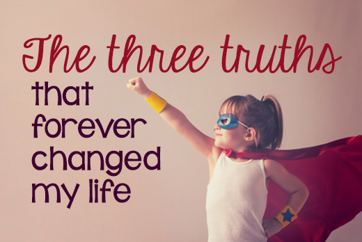 The three truths that forever changed my life