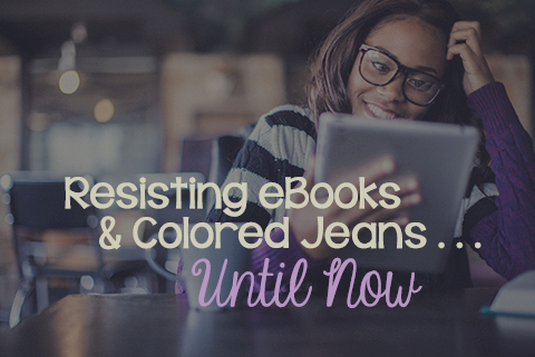 Resisting eBooks and Colored Jeans . . . Until Now