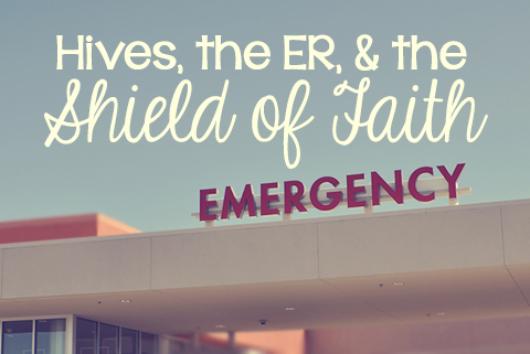 Hives, the ER, and the Shield of Faith