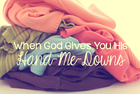 When God Gives You His Hand-Me-Downs