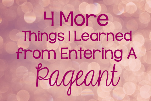 Four More Things I Learned from Entering a Pageant