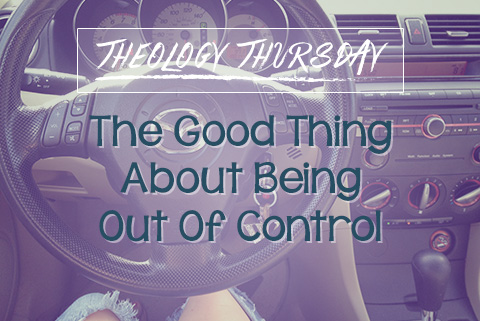 The Good Thing About Being Out of Control