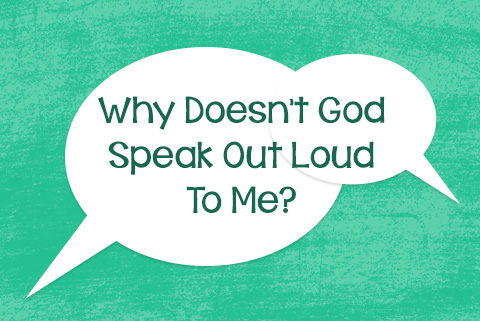 Why Doesn't God Speak Out Loud to Me?