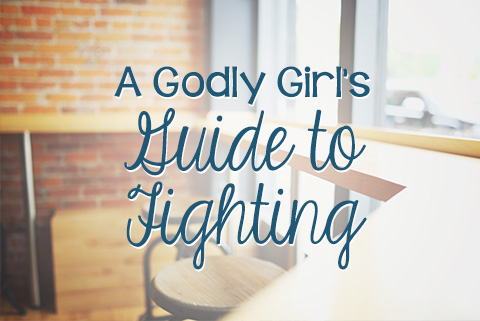 A Godly Girl's Guide to Fighting