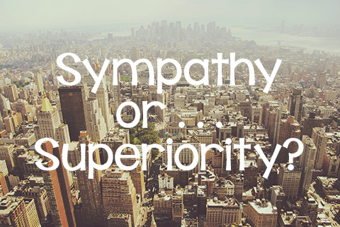 Sympathy . . . or Superiority?