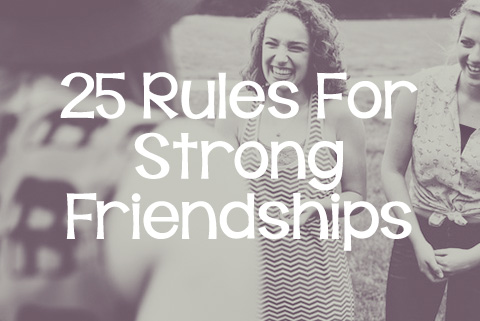 25 Rules for Strong Friendships