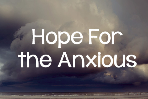 Hope For the Anxious