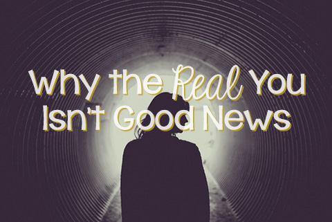 Why the Real You Isn't Good News