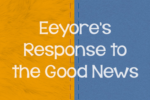 Eeyore's Response to the Good News
