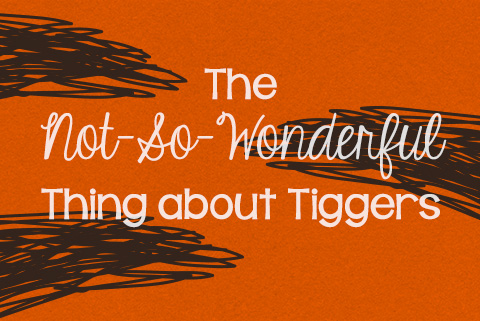 The Not-So-Wonderful Thing About Tiggers