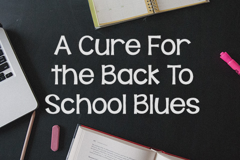 A Cure for the Back-to-School Blues