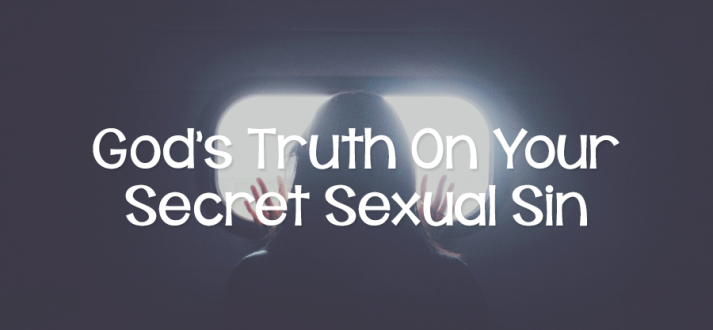 God's Truth On Your Secret Sexual Sin - Lies Young Women