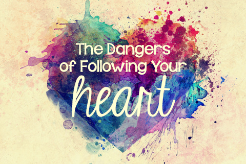 https://liesyoungwomenbelieve.com/the-dangers-of-following-your-heart/