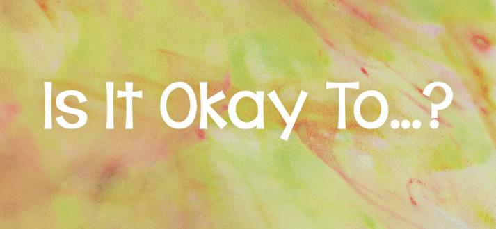 Is it okay to...?