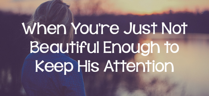 Keeping Belief Is Enough: When You're Just Not Beautiful Enough To Keep His