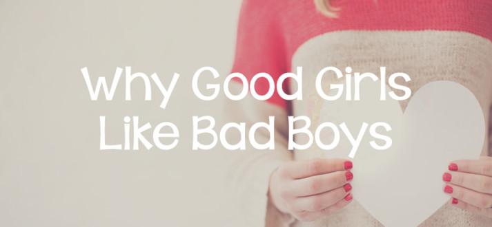 why do good girls like bad boys