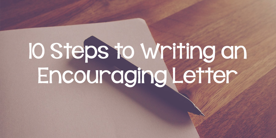 10 Steps To Writing An Encouraging Letter Lies Young