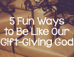 151221-5-fun-ways-to-be-like-our-gift-giving-God