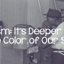 160202-racism-its-deeper-than-the-color