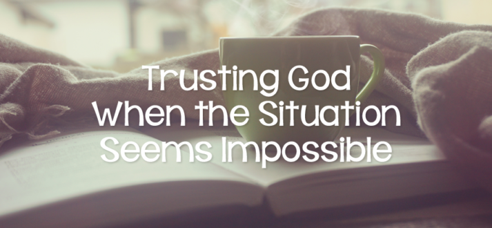 Trusting God When the Situation Seems Impossible - Lies
