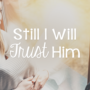 170119-still-i-will-trust