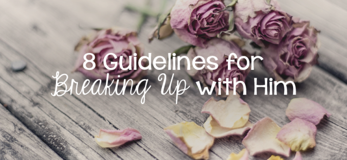 8 Guidelines for Breaking up with Him - Lies Young Women BelieveLies